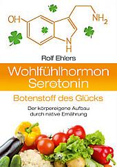 Wohlfühlhormon Serotonin - Botenstoff des Glücks, Rolf Ehlers, Ernährung & Diäten